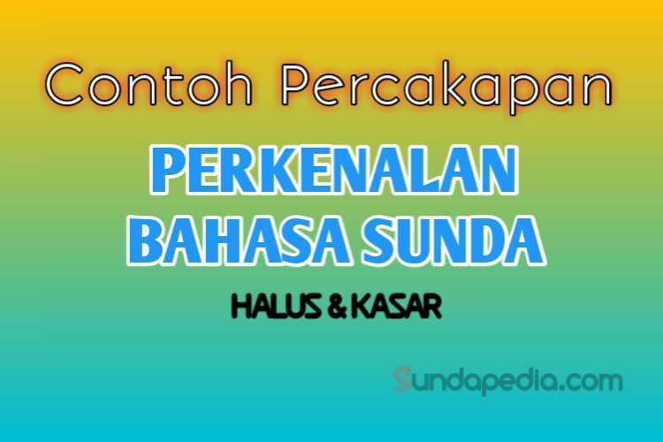 Perkenalan Dengan Bahasa Sunda Halus Dan Artinya Sundapedia Com