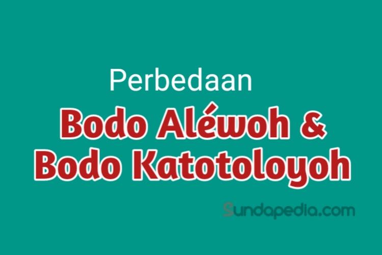 Arti Bodo Alewoh dan Bodo Katotoloyoh