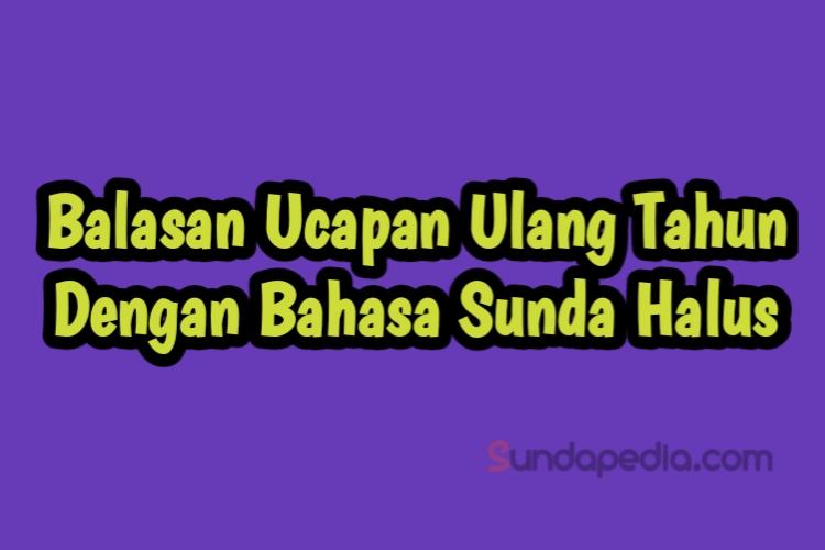 Balasan Ucapan Ulang Tahun Bahasa Sunda Halus Sundapedia Com
