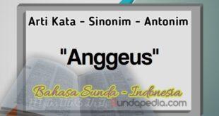 Arti anggeus kamus bahasa Sunda