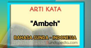 Arti kata ambeh bahasa Sunda