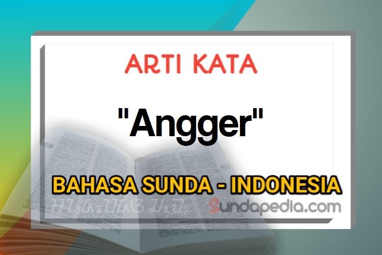 Arti Kata Angger Bahasa Sunda Sundapedia Com