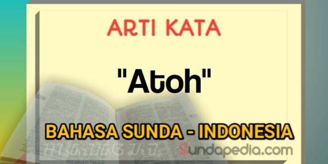 Arti kata atoh bahasa Sunda