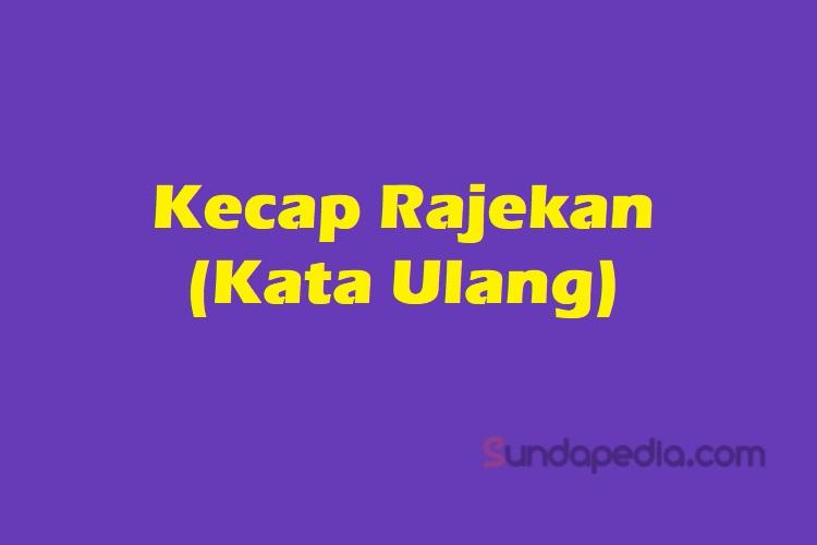 Jenis dan contoh kecap rajekan atau kata ulang bahasa Sunda
