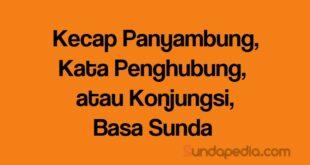Kecap panyambung konjungsi atau kata penghubung bahasa Sunda