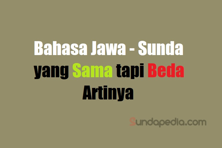 Kosakata bahasa Jawa - bahasa Sunda yang sama tapi beda artinya