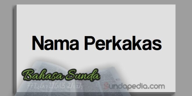 Ngaran Pakakas atau Nama Perkakas Bahasa Sunda Untuk Bekerja