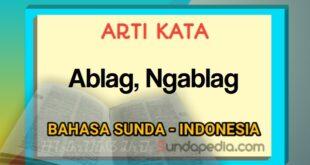 Arti kata ablag, ngablag , dan ublag ablag bahasa Sunda