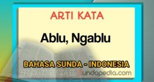 Arti kata ablu dan ngablu bahasa Sunda