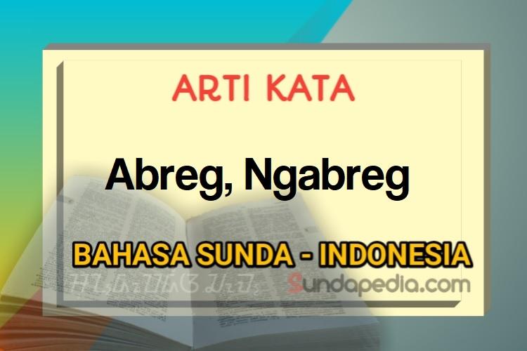 Arti kata abreg dan ngabreg bahasa Sunda