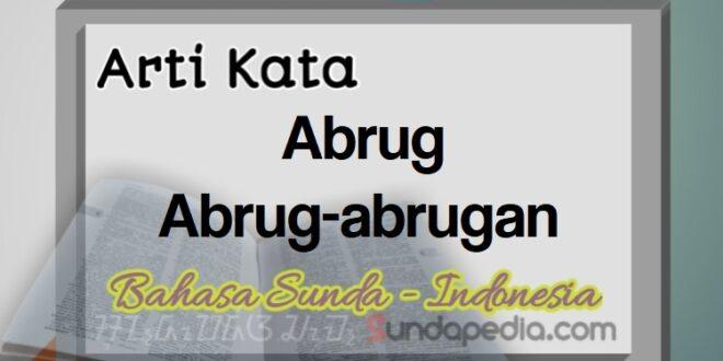 Arti kata abrug dan abrug-abrugan bahasa Sunda