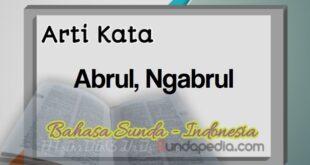 Arti kata abrul dan ngabrul bahasa Sunda
