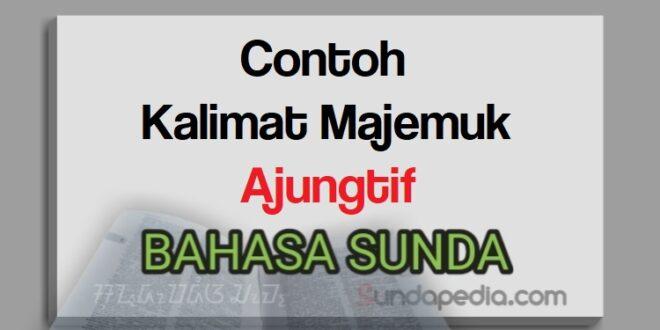 Contoh kalimat ajungtif bahasa Sunda