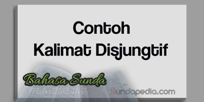 Contoh kalimat disjungtif bahasa Sunda