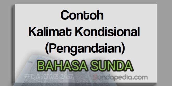 Contoh kalimat kondisional atau pengandaian bahasa Sunda