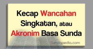 Contoh kecap wancahan singkatan atau akronim bahasa Sunda