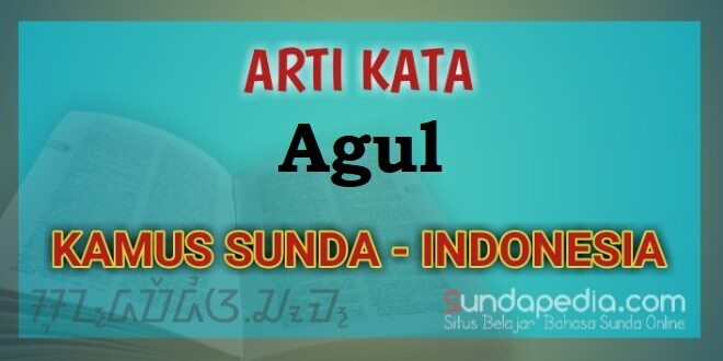 Arti Kata Agul dalam kamus bahasa Sunda online