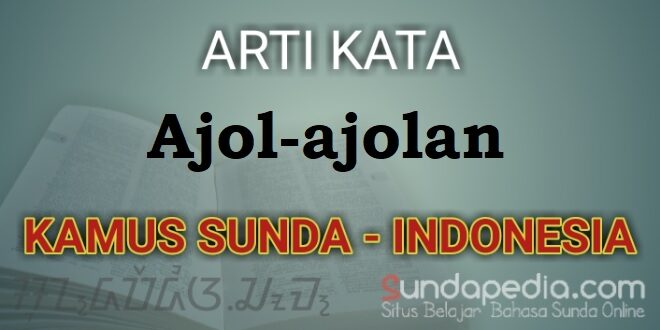 Arti Kata Ajol-ajolan dalam Kamus Bahasa Sunda
