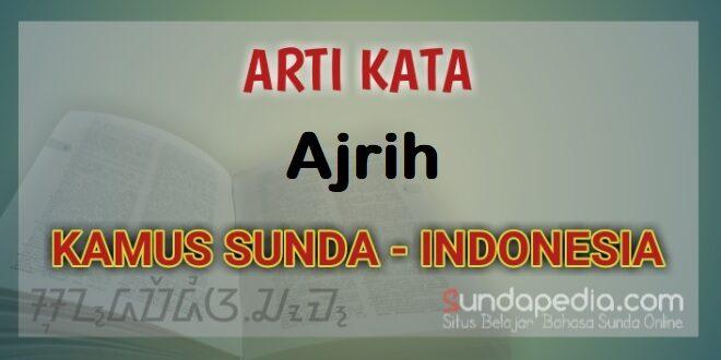 Arti Kata Ajrih dalam kamus bahasa Sunda