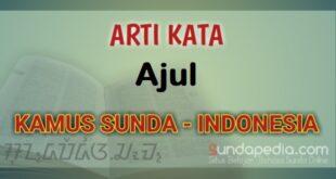 Arti Kata Ajul dalam Kamus Bahasa Sunda Online