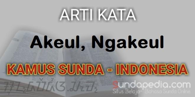 Arti Kata Akeul dan Ngakeul dalam Kamus Bahasa Sunda