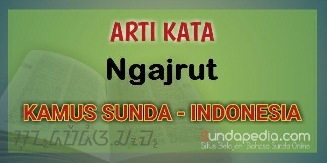 Arti Kata Ngajrut dalam Kamus Bahasa Sunda Online
