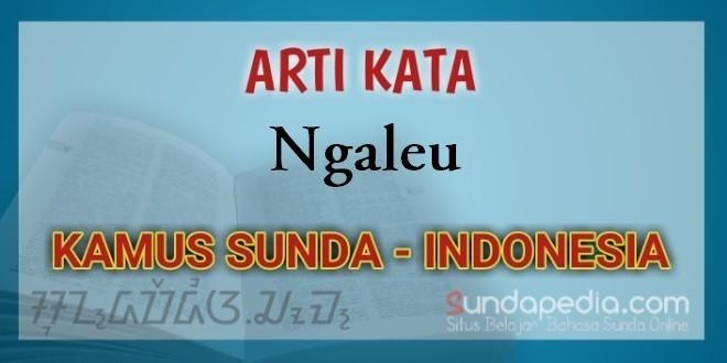 Arti Kata Ngaleu dalam Kamus Bahasa Sunda Online