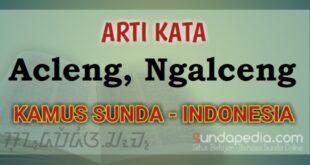 Arti acleng ngacleng dalam kamus bahasa Sunda