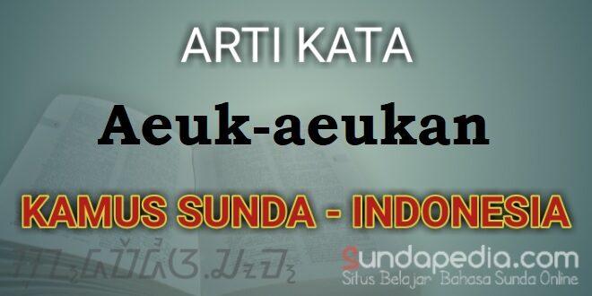 Arti aeuk-aeukan dalam kamus bahasa Sunda