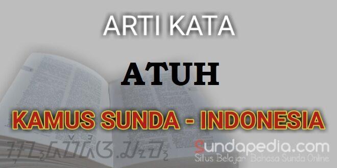 Arti atuh dalam bahasa Sunda - Indonesia