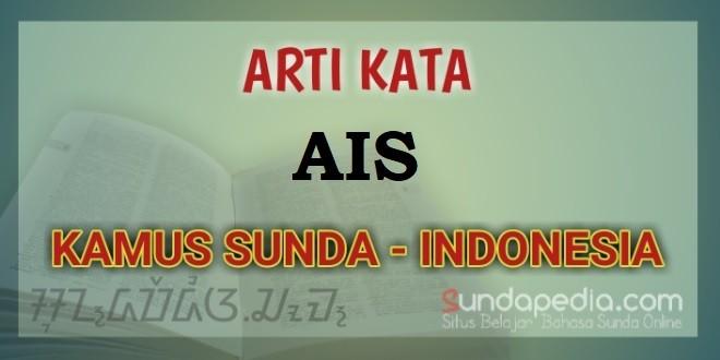 Arti kata Ais dalam kamus bahasa Sunda