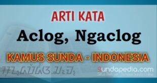 Arti kata aclog ngaclog kamus bahasa Sunda