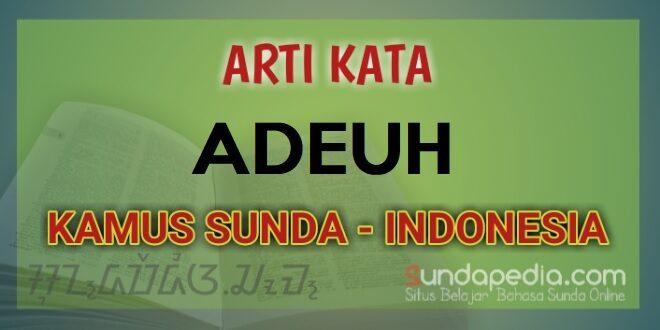Arti kata adeuh dalam kamus bahasa Sunda online