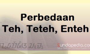 Bedanya Teh, Teteh, dan Enteh dalam Bahasa Sunda