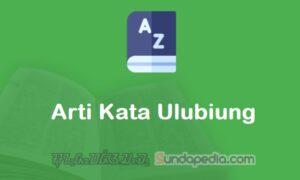 Arti Kata Ulubiung dalam Kamus Bahasa Sunda