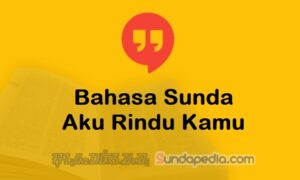 Bahasa Sundanya Aku Rindu Kamu