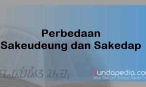 Bedanya Sakeudeung dan Sakedap dalam Undak Usuk Basa Sunda