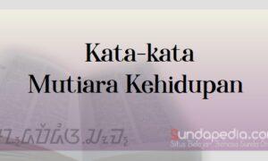 Kumpulan Kata-kata Mutiara Kehidupan Bahasa Sunda dan Artinya