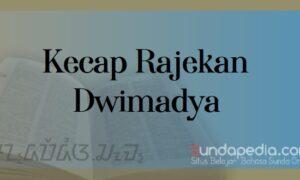 Pengertian dan Contoh Kecap Rajekan Dwimadya Bahasa Sunda