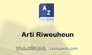 Arti Kata Riweuheun dalam Kamus Bahasa Sunda