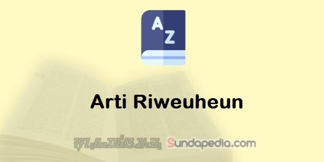 Arti Kata Riweuheun dalam Kamus Bahasa Sunda   SundaPedia.com