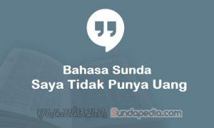 Bahasa Sundanya Saya Tidak Punya Uang