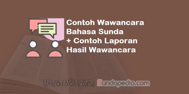 Contoh Wawancara Bahasa Sunda Dan Laporan Hasilnya Sundapedia Com